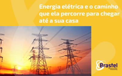 Energia elétrica e o caminho que ela percorre para chegar até a sua casa
